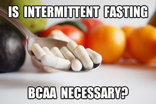 intermittent fasting BCAA necessary