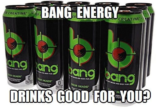 are bang energy drinks good for you