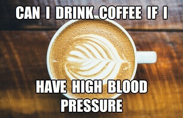 can i drink coffee if i have high blood pressure