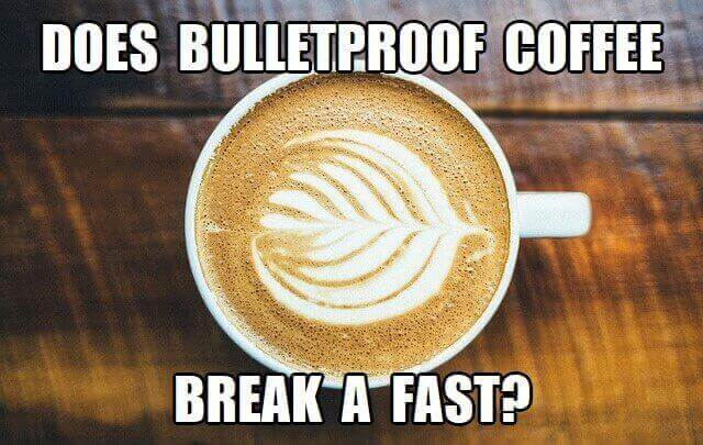 does bulletproof coffee break a fast